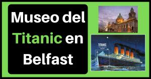Museo del Titanic en Belfast